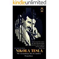 NIKOLA TESLA: The extraordinary life of a modern Prometheus: The Entire Life Story. Biography, Facts & Quotes (Great…