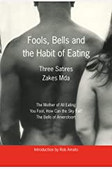 Fools, Bells and the Habit of Eating: Three Satires Kindle Edition