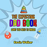 The Expecting Dad Book: What you Need to Know! Pregnancy for Men Made Easy Made with this First Time Dad Book. Expecting a Baby Can be Scary, but Don't Fear: Parents, Book 5