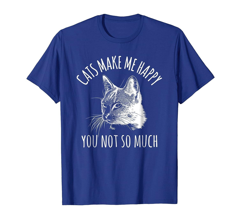 CATS MAKE ME HAPPY SARCASTIC SASSY CAT LOVER T-SHIRT GIFT-AZP