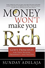 Money Won't Make You Rich: God's Principles for True Wealth, Prosperity, and Success Kindle Edition