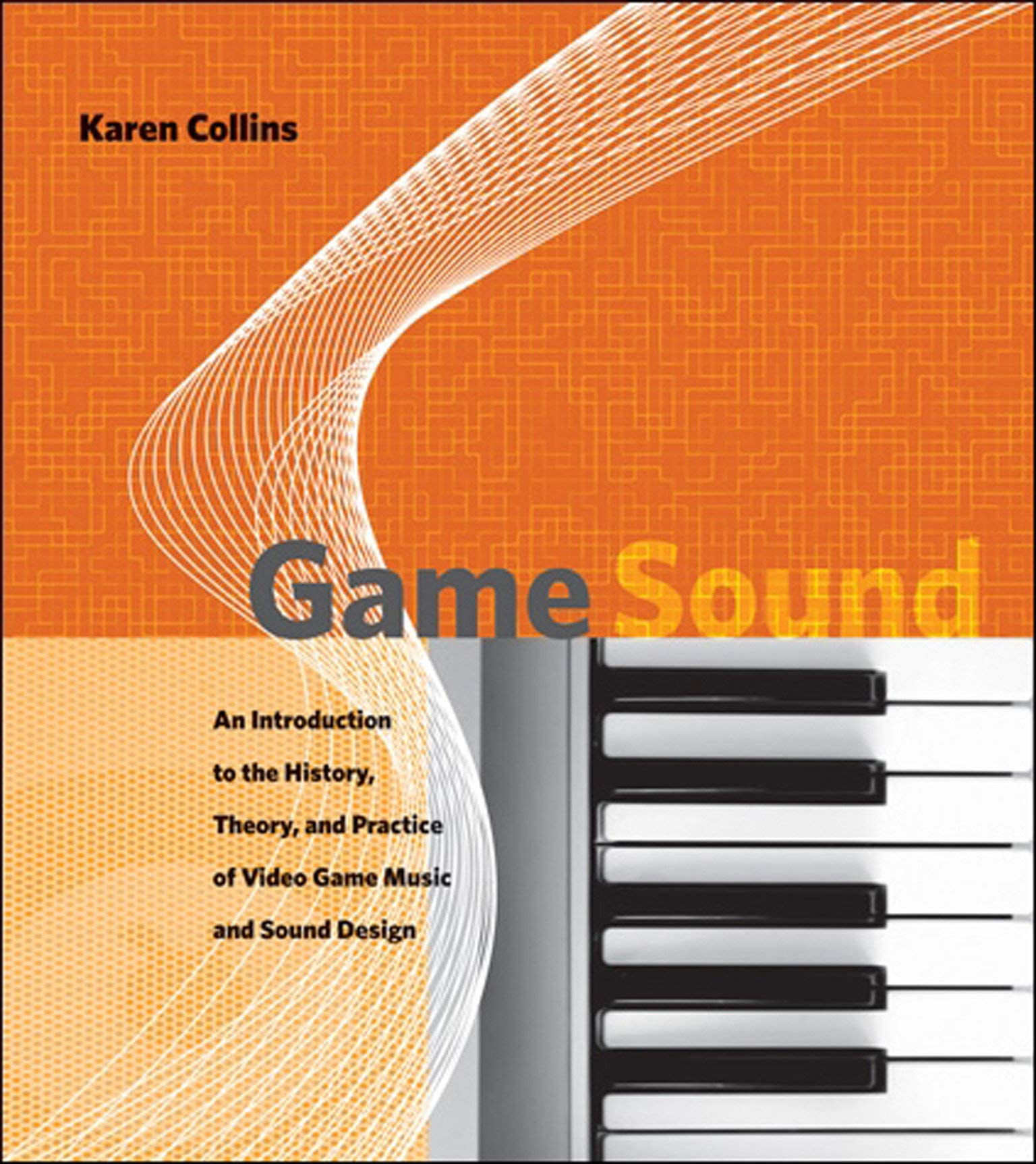 Game Sound: An Introduction to the History, Theory, and ...