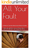 All Your Fault: A How to Survive Narcissist Abuse Guide