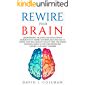 REWIRE YOUR BRAIN: Understanding the Science and Revolution of Neuroplasticity. Rewire your Brain, Body, and Soul to Change Your Mind, Develop a Healthy Habit, and Change Emotional Habits ...