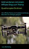 Geld verdienen mit einem Affiliate-Shop zum Thema Quadrocopter/Drohnen: Inkl. Affiliate-Theme und Installationsanleitung - besonders für Anfänger geeignet! (Affiliate-Marketing-Shops 1)