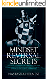 Mindset Reversal secrets: A Killswitch Approach to Embracing Change, Disarm Manipulators And Crushing The Critics To Capitalize On Hurtful Experiences