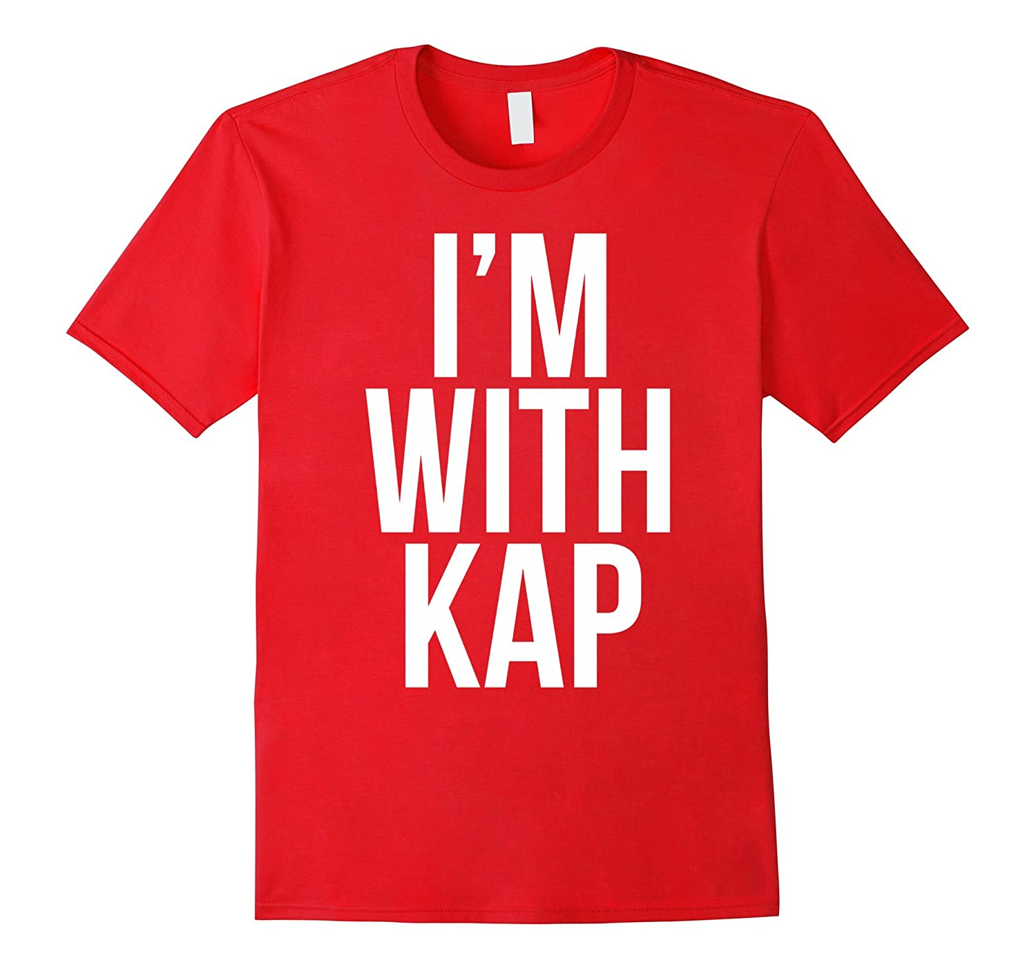 I'M WITH KAP #IMWITHKAP PROTEST TSHIRT-T-Shirt