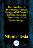 The Problem of Increasing Human Energy, With Special References to the Harnessing of the Sun's Energy