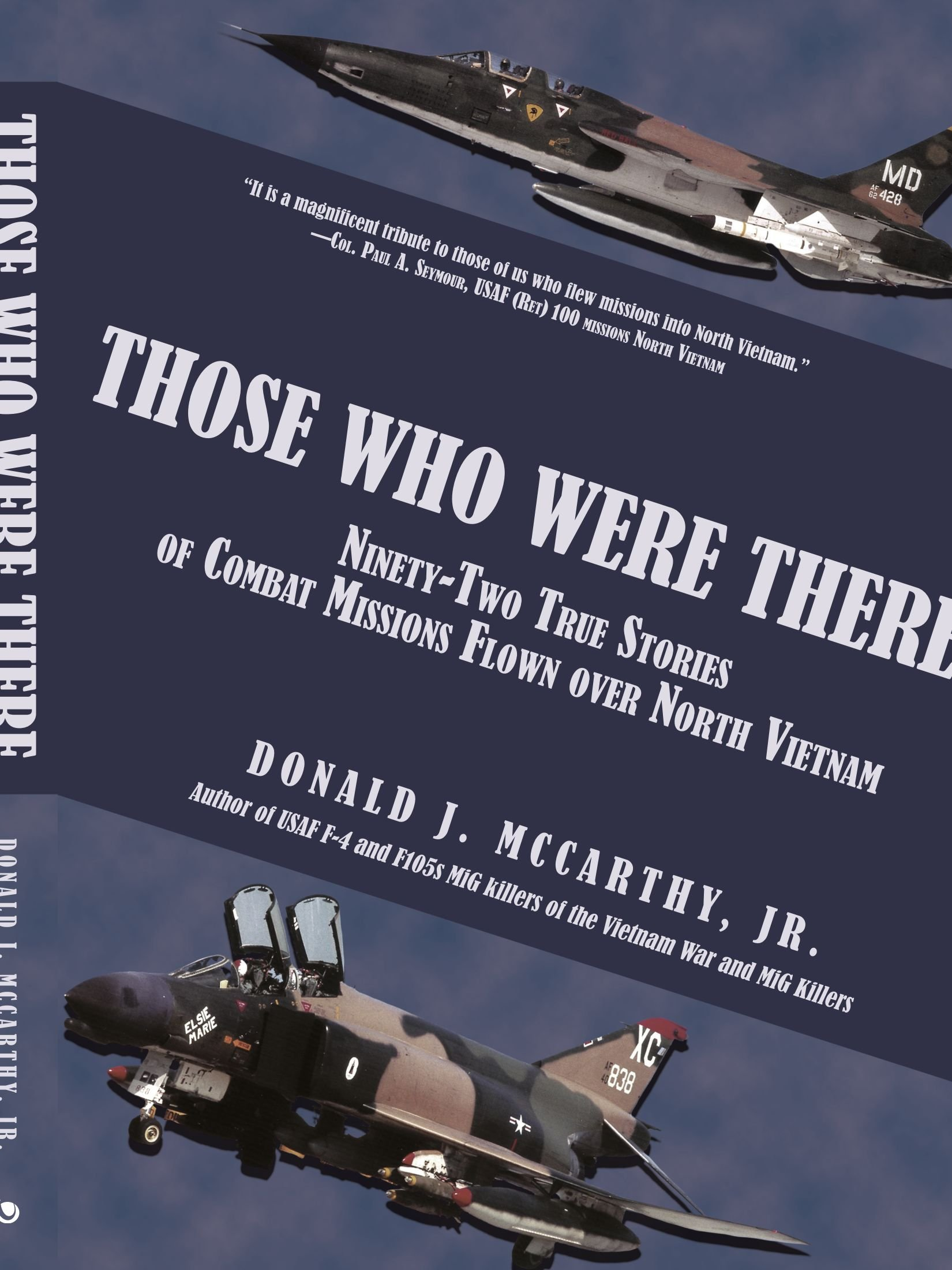 Those Who Were There: Ninety-Two True Stories of Combat Missions Flown over North  Vietnam: Donald J. McCarthy Jr.: 9781440131295: Amazon.com: Books