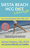 Siesta Beach HCG Diet / Lifestyle: Low Carbohydrate Diet With HCG. Bonus:Optimizing Weight Loss With Hormone Balance by World Renowned Heart Surgeon Robert Carlson, MD (English Edition)