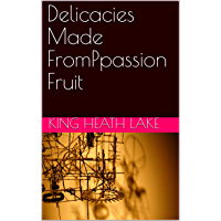 Delicacies Made FromPpassion Fruit (English Edition)