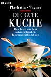 Die gute Küche: Das Beste aus dem österreichischen Jahrhundert-Kochbuch