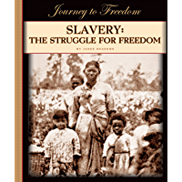 Slavery: The Struggle for Freedom (Journey to Freedom)