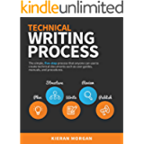 Technical Writing Process: The simple, five-step guide that anyone can use to create technical documents such as user…