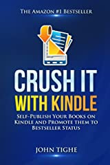 Crush It with Kindle: Self-Publish Your Books on Kindle and Promote them to Bestseller Status Kindle Edition