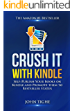 Crush It with Kindle: Self-Publish Your Books on Kindle and Promote them to Bestseller Status (English Edition)
