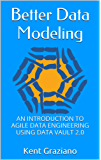 Better Data Modeling: An Introduction to Agile Data Engineering Using Data Vault 2.0 (English Edition)
