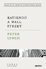 Batiendo a Wall Street: Peter Lynch con la colaboración de John Rothchild (Value School) (Spanish Edition) Hardcover