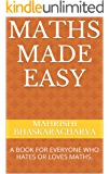 MATHS MADE EASY: A BOOK FOR EVERYONE WHO HATES OR LOVES MATHS.