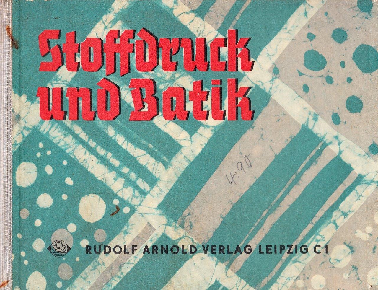Stoffdruck Und Batik Methodische Und Technische Anleitung Für