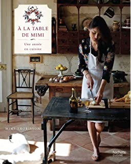 A Kitchen In France A Year Of Cooking In My Farmhouse A Cookbook