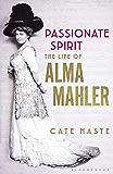 Passionate Spirit: The Life of Alma Mahler (English Edition)