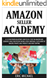 Amazon Seller Academy: A 15-Year Proven Blueprint: How to Sell Stuff on Amazon and Generate Large Semi Passive Income, Retail Arbitrage, Fulfillment by Drop Shipping (Almost Free Money Book 9)