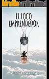 El Loco Emprendedor (Spanish Edition)