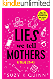 Lies We Tell Mothers: A True Story
