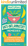 Natural Anti-Inflammatory Remedies: A Complete Guide to Inflammation & Healing with Holistic Herbs, Diet & Supplements (Pain Relief, Heal Autoimmune Conditions, Lose Weight & Boost Energy)