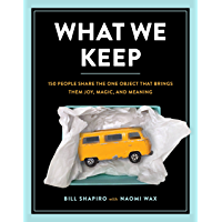 What We Keep: 150 People Share the One Object that Brings Them Joy, Magic, and Meaning book cover