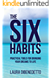 The Six Habits: Practical Tools for Bringing Your Dreams to Life