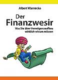 Der Finanzwesir - Was Sie über Vermögensaufbau wirklich wissen müssen. Intelligent Geld anlegen und finanzielle Freiheit erlangen mit ETF und Index-Fonds: Altersvorsorge aufbauen (German Edition)