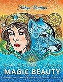 Magic Beauty Coloring Book: Animals, Birds, Flowers, Mandalas, Beautiful Fairies