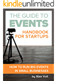 The Guide to Events: Handbook for Startups: How to Run Big Events in Small Businesses