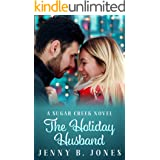 The Holiday Husband: A Sweet Romantic Comedy (A Sugar Creek Novel Book 3)