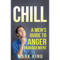 Chill: A Men's Guide to Anger Management (English Edition)