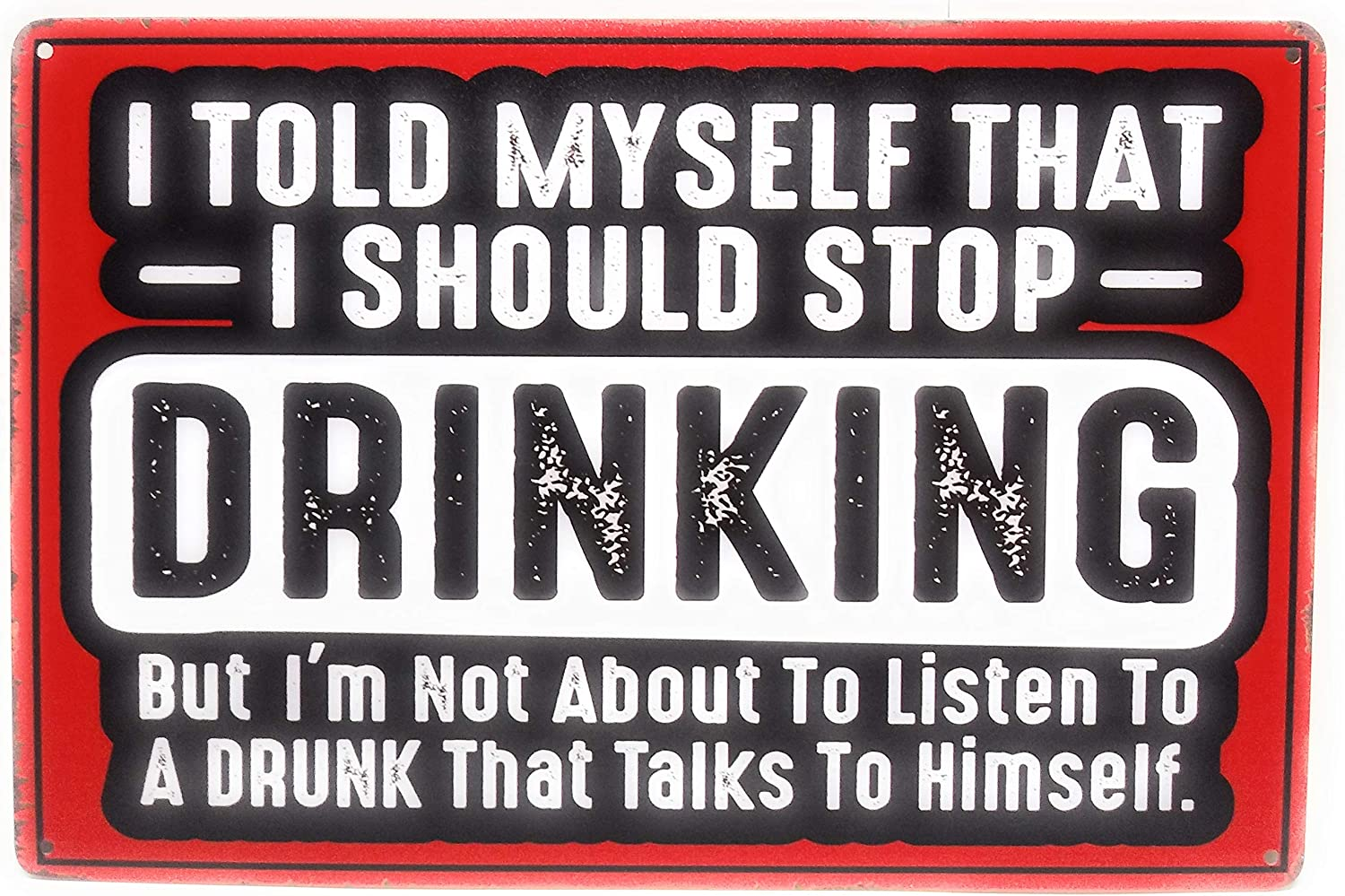 I Told Myself to Stop Drinking But I'm Not About to Listen to A Drunk Tin Sign, Funny Sign, Bar Sign, Pub Sign, Man Cave Sign, 8-inch by 12-inch Sign | TSC391 |