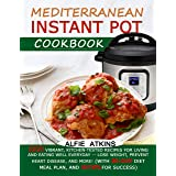 MEDITERRANEAN INSTANT POT COOKBOOK: 555 vibrant, kitchen-tested recipes for living & eating well everyday—lose weight, preven