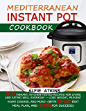 MEDITERRANEAN INSTANT POT COOKBOOK: 555 vibrant, kitchen-tested recipes for living & eating well everyday—lose weight…