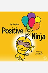 Positive Ninja: A Children's Book About Mindfulness and Managing Negative Emotions and Feelings (Ninja Life Hacks 1) Kindle Edition