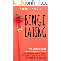 Binge Eating: The Ultimate Guide to Finally Ending Emotional Eating, Bingeing, Overeating, and Food Addiction, Including…