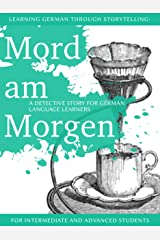 Learning German through Storytelling: Mord Am Morgen - a detective story for German language learners (includes exercises) for intermediate and advanced Kindle Edition