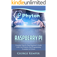 Raspberry Pi: Essential Step by Step Beginner's Guide with Cool Projects And Programming Examples in Python (English Edition)
