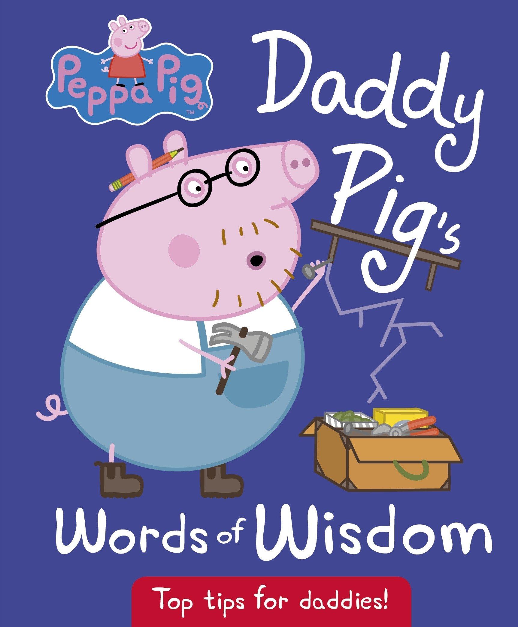 9ebf380a Peppa Pig: Daddy Pig's Words of Wisdom: Amazon.co.uk: Peppa Pig ...