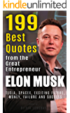 Elon Musk: 199 Best Quotes from the Great Entrepreneur: Tesla, SpaceX, Exciting Future, Money, Failure and Success (Biography and Inspirational Quotes from the Extraordinary People Book 1)
