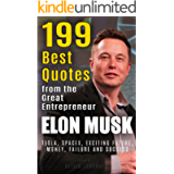 Elon Musk: 199 Best Quotes from the Great Entrepreneur: Tesla, SpaceX, Exciting Future, Money, Failure and Success…