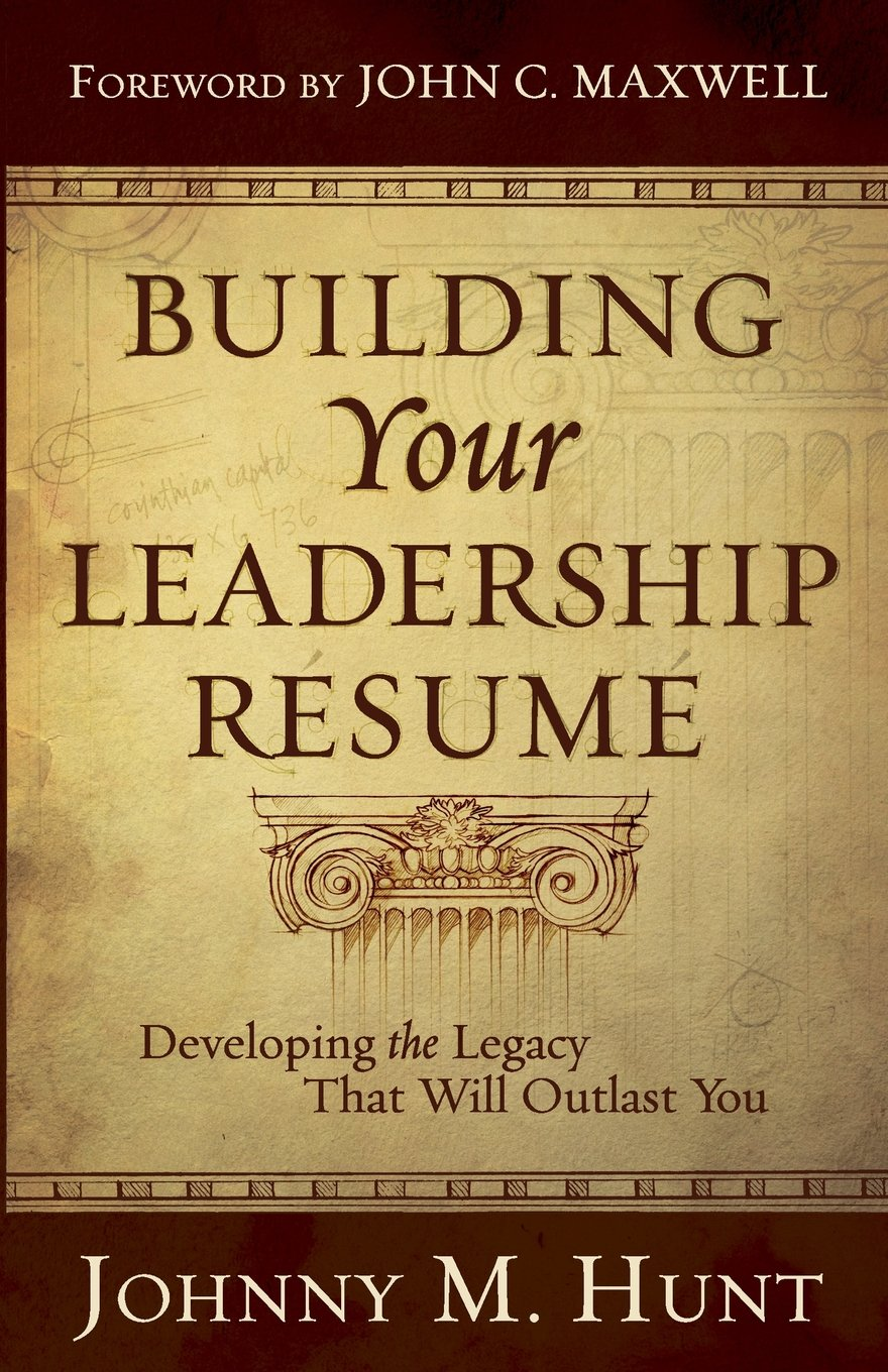 building your leadership rsum developing the legacy that will outlast you johnny m hunt john c maxwell 9780805449648 amazoncom books - Resume Books