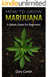 How to Grow Marijuana: A Simple Guide for Beginners! (English Edition)