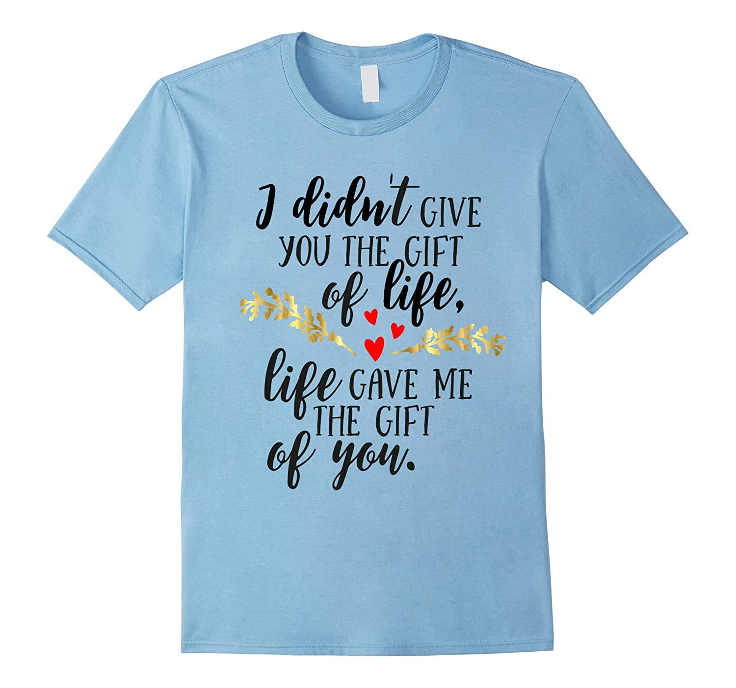 Adoption Shirt Life Gave Me The Gift Of You Adopted Mom Dad-TD